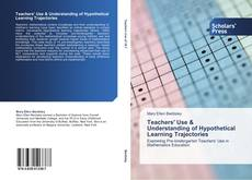 Bookcover of Teachers' Use & Understanding of Hypothetical Learning Trajectories