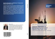 Capa do livro de Hydrate Deposition in Multiphase Compressed Natural Gas Flow Lines