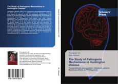 Bookcover of The Study of Pathogenic Mechanisms in Huntington Disease