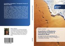 Bookcover of A portfolio of Academic, Therapeutic Practice & Research Work