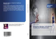Copertina di Retention Recipe: A Guide for Healthcare Professionals