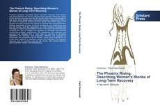 Bookcover of The Phoenix Rising:   Describing Women's Stories of Long-Term Recovery