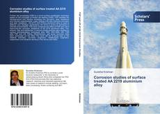Bookcover of Corrosion studies of surface treated  AA 2219 aluminium alloy