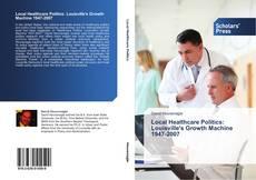 Copertina di Local Healthcare Politics: Louisville's Growth Machine 1947-2007