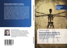 Bookcover of Anatomy-based models for computer reconstruction of humans and animals