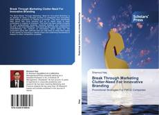 Bookcover of Break Through Marketing Clutter-Need For Innovative Branding