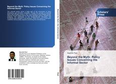 Bookcover of Beyond the Myth: Policy Issues Concerning the Informal Sector