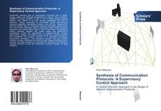 Couverture de Synthesis of Communication Protocols: A Supervisory Control Approach