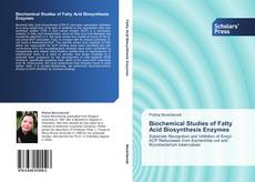 Bookcover of Biochemical Studies of Fatty Acid Biosynthesis Enzymes