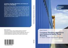 Copertina di Container Handling Algorithms and Outbound Heavy Truck Modeling