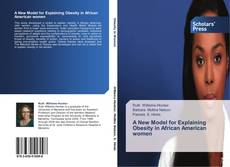 Bookcover of A New Model for Explaining Obesity in African American women