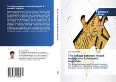 Couverture de The linkage between recent immigrants & domestic migration