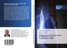Bookcover of Molecular and Clinical Impact of BCR-ABL Fusion Transcripts in CML