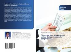 Bookcover of Corporate Debt Market in the United States : Lesson for Bangladesh