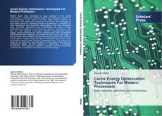 Bookcover of Cache Energy Optimization Techniques For Modern Processors