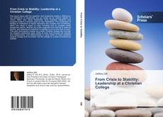 Bookcover of From Crisis to Stability: Leadership at a Christian College