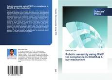 Bookcover of Robotic assembly using IPMC for compliance in SCARA & 4-bar mechanism