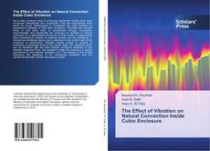Couverture de The Effect of Vibration on Natural Convection Inside Cubic Enclosure
