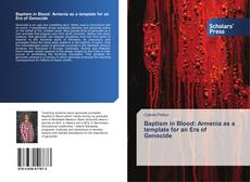 Bookcover of Baptism in Blood: Armenia as a template for an Era of Genocide