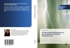 Bookcover of A Philosophical Response to the Questions Posed by Schizophrenia
