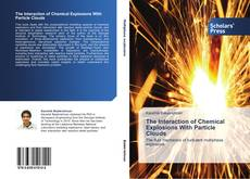 Bookcover of The Interaction of Chemical Explosions With Particle Clouds