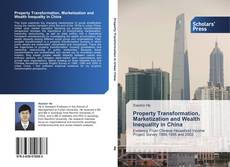 Bookcover of Property Transformation, Marketization and Wealth Inequality in China