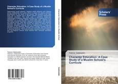 Bookcover of Character Education: A Case Study of a Muslim School's Curricula
