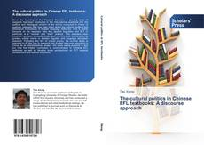 Bookcover of The cultural politics in Chinese EFL textbooks: A discourse approach