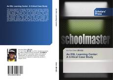 Bookcover of An ESL Learning Center:  A Critical Case Study