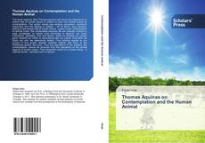 Bookcover of Thomas Aquinas on Contemplation and the Human Animal