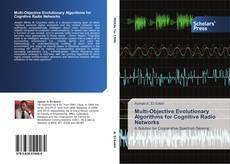 Bookcover of Multi-Objective Evolutionary Algorithms for Cognitive Radio Networks