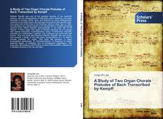 Bookcover of A Study of Two Organ Chorale Preludes of Bach Transcribed by Kempff
