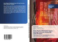 Bookcover of Free Radical Mediated Injury During Coronary Artery By-pass Surgery