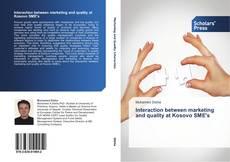 Interaction between marketing and quality at Kosovo SME's kitap kapağı