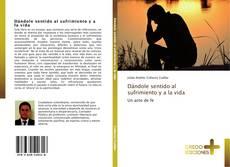 Portada del libro de Dándole sentido al sufrimiento y a la vida