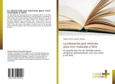 Bookcover of La educación que necesito para vivir realizado y feliz
