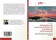 Bookcover of Exploitation des ressources maritimes et protection de l'environnement
