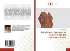 Couverture de Esthétiques, frontières et fusion : le cas des créateurs africains