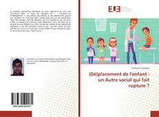 Bookcover of (Dé)placement de l'enfant : un Autre social qui fait rupture ?