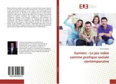 Copertina di Gamers - Le jeu vidéo comme pratique sociale contemporaine