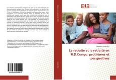 Portada del libro de La retraite et le retraité en R.D.Congo: problèmes et perspectives