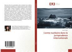 Bookcover of L'arme nucléaire dans la jurisprudence internationale