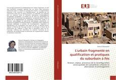 Couverture de L'urbain fragmenté en qualification et pratiques du suburbain à Fès