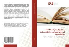 Couverture de Étude physiologique, articulatoire, acoustique et perceptive