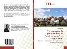 Bookcover of A la rescousse du patrimoine et de l'environnement en dégradation