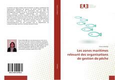 Bookcover of Les zones maritimes relevant des organisations de gestion de pêche