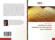 Bookcover of Synthèse de deux traditions en trois œuvres pour orchestre