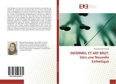 Bookcover of INFORMEL ET ART BRUT: Vers une Nouvelle Esthétique