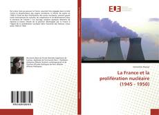 Bookcover of La France et la prolifération nucléaire (1945 - 1950)