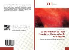 Bookcover of La qualification de l'acte terroriste à l'heure actuelle en Belgique
